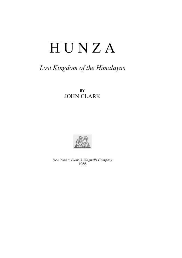 H U N Z A Lost Kingdom of the Himalayas BY JOHN CLARK New York :: Funk & Wagnalls Company 1956