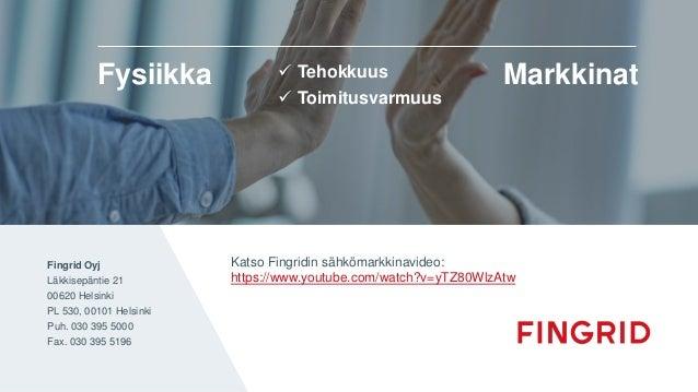 Fingrid Oyj Läkkisepäntie 21 00620 Helsinki PL 530, 00101 Helsinki Puh. 030 395 5000 Fax. 030 395 5196 Markkinat Tehokkuu...