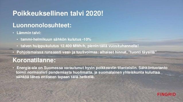 Poikkeuksellinen talvi 2020! Luonnonolosuhteet: • Lämmin talvi: • tammi-helmikuun sähkön kulutus -10% • talven huippukulut...