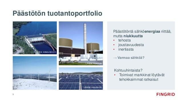 Päästötön tuotantoportfolio 9 Päästötöntä sähköenergiaa riittää, mutta niukkuutta • tehosta • joustavuudesta • inertiasta ...