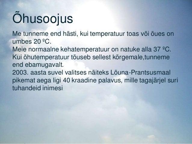 Õhusoojus Me tunneme end hästi, kui temperatuur toas või õues on umbes 20 ºC. Meie normaalne kehatemperatuur on natuke all...