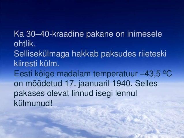 Ka 30–40-kraadine pakane on inimesele ohtlik. Sellisekülmaga hakkab paksudes riieteski kiiresti külm. Eesti kõige madalam ...