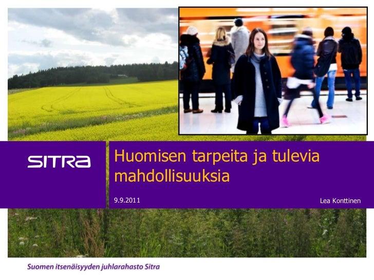 Huomisen tarpeita ja tuleviamahdollisuuksia9.9.2011                   Lea Konttinen