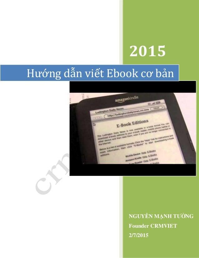 2015 NGUYỄN MẠNH TƯỞNG Founder CRMVIET 2/7/2015 Hướng dẫn viết Ebook cơ bản
