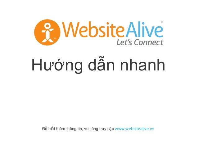 Hư ng d n nhanh Đ bi t thêm thông tin, vui lòng truy c p www.websitealive.vn TM