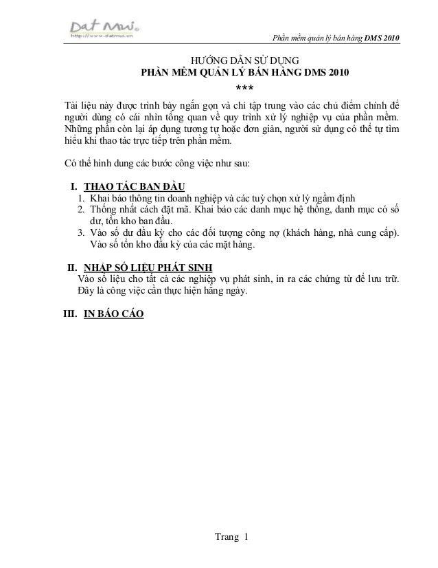 Phần mềm quản lý bán hàng DMS 2010 Trang 1 HƯỚNG DẪN SỬ DỤNG PHẦN MỀM QUẢN LÝ BÁN HÀNG DMS 2010 *** Tài liệu này được trìn...