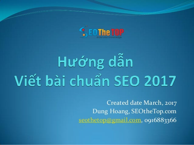 Created date March, 2017 Dung Hoang, SEOtheTop.com seothetop@gmail.com, 0916883366