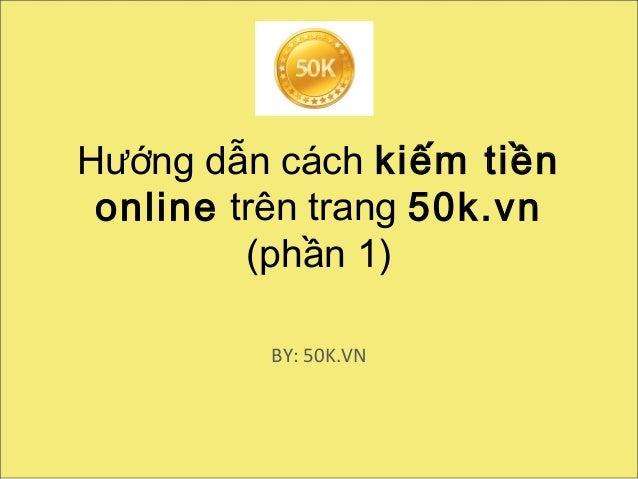 Hướng dẫn cách kiếm tiền online trên trang 50k.vn (phần 1) BY ...