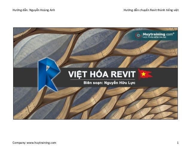 Hướng dẫn: Nguyễn Hoàng Anh Hướng dẫn chuyển Revit thành tiếng việt Company: www.huytraining.com 1