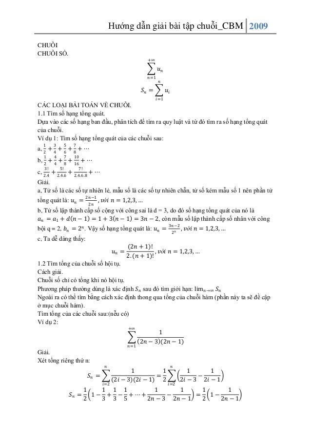 Hướng dẫn giải bài tập chuỗi_CBM 2009 CHUỖI CHUỖI SỐ. +∞  𝑢𝑛 𝑛=1  𝑛  𝑆𝑛 =  𝑢𝑖 𝑖=1  CÁC LOẠI BÀI TOÁN VỀ CHUỖI. 1.1 Tìm số ...