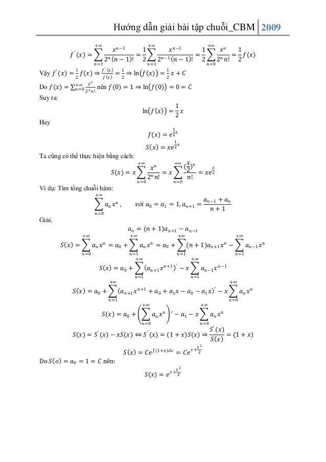 Hướng dẫn giải bài tập chuỗi_CBM 2009 +∞  𝑓  ′  𝑥 = 𝑛 =1 1  Vậy 𝑓 ′ 𝑥 = 2 𝑓 𝑥 ⇒ Do 𝑓 𝑥 =  𝑛  +∞ 𝑥 𝑛=0 2 𝑛 𝑛!  +∞  𝑥 𝑛 −1 1...