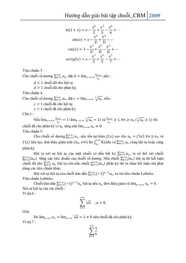 Hướng dẫn giải bài tập chuỗi_CBM 2009 𝑥2 𝑥3 𝑥4 + − +⋯ 2 3 4 3 5 𝑥 𝑥 sin 𝑥 = 𝑥 − + − ⋯ 3! 5! 2 𝑥 𝑥4 𝑥6 cos 𝑥 = 1 − + − + ⋯ ...