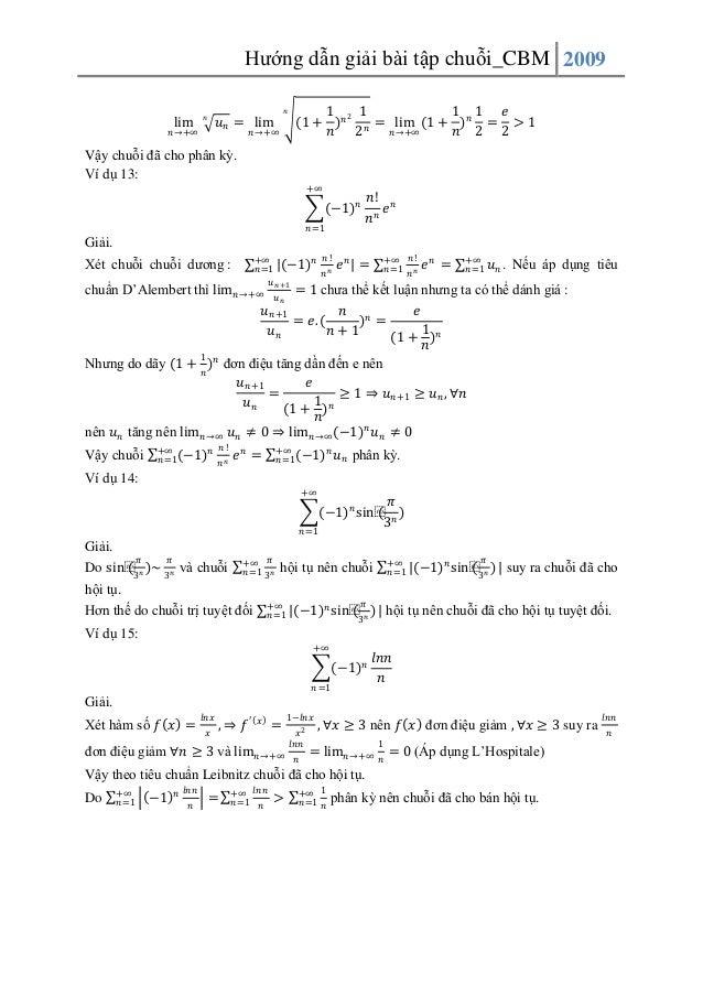 Hướng dẫn giải bài tập chuỗi_CBM 2009 lim  𝑛  𝑛  𝑢 𝑛 = lim  𝑛→+∞  𝑛→+∞  1 2 1 1 1 𝑒 (1 + ) 𝑛 𝑛 = lim (1 + ) 𝑛 = > 1 𝑛→+∞ 𝑛...