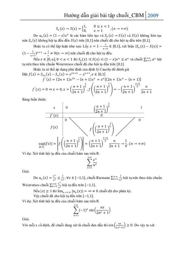 Hướng dẫn giải bài tập chuỗi_CBM 2009 1, 0≤ 𝑥<1 , (𝑛 → +∞) 0, 𝑥=1 Do 𝑢 𝑛 𝑥 = 1 − 𝑥 𝑥 𝑛 là các hàm liên tục và 𝑆 𝑛 𝑥 → 𝑆 𝑥 ...