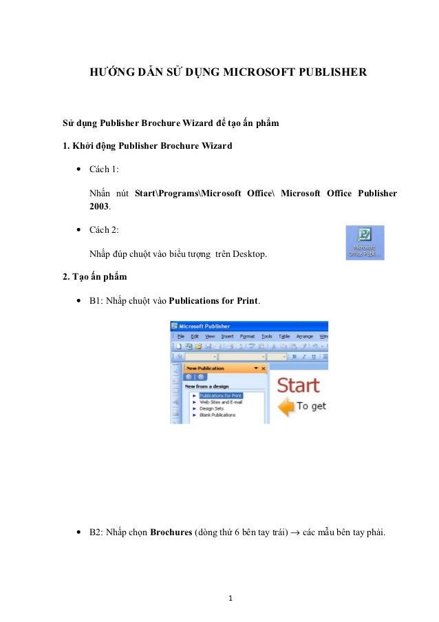 HƯỚNG DẪN SỬ DỤNG MICROSOFT PUBLISHERSử dụng Publisher Brochure Wizard để tạo ấn phẩm1. Khởi động Publisher Brochure Wizar...