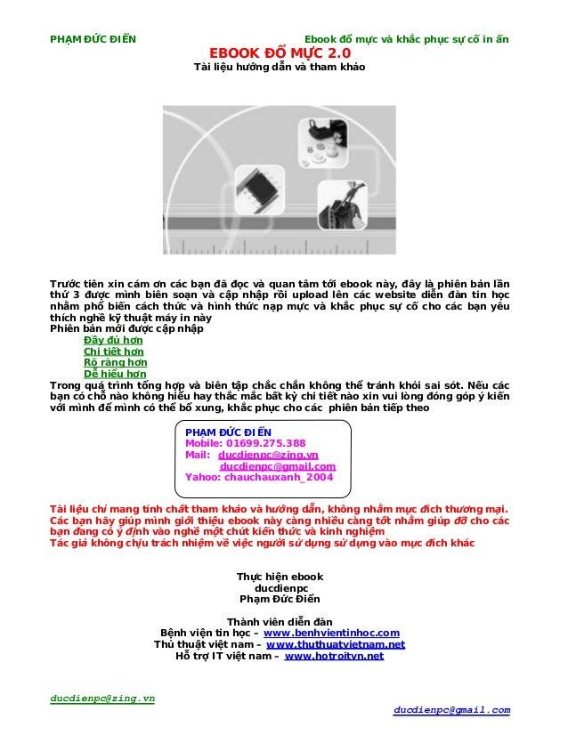 PHẠM ĐỨC ĐIỂN Ebook đổ mực và khắc phục sự cố in ấn ducdienpc@zing.vn ducdienpc@gmail.com EBOOK ĐỔ MỰC 2.0 Tài liệu hướng ...