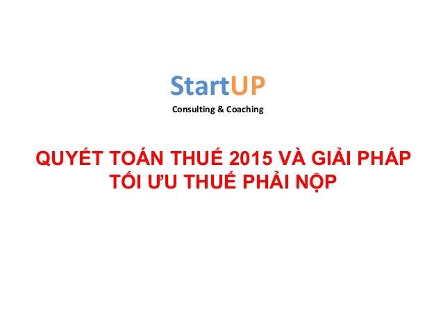 StartUP Consulting & Coaching QUYẾT TOÁN THUẾ 2015 VÀ GIẢI PHÁP TỐI ƯU THUẾ PHẢI NỘP