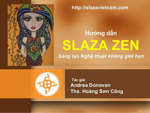 Hướng dẫnSLAZA ZENSáng tạo Nghệ thuật không giới hạnAndrea DonovanThs. Hoàng Sơn CôngTác giả:http://slazavietnam.com