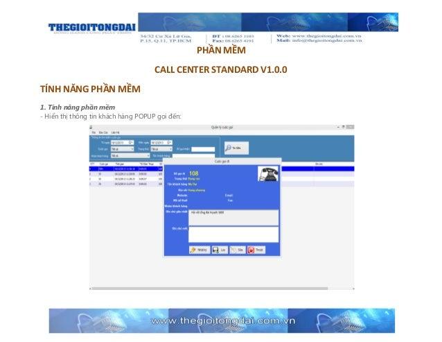 PHẦN MỀM CALL CENTER STANDARD V1.0.0 TÍNH NĂNG PHẦN MỀM 1. Tính năng phần mềm - Hiển thị thông tin khách hàng POPUP gọi đế...
