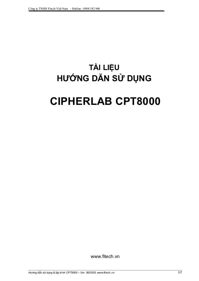 Công ty TNHH Fitech Việt Nam - Hotline : 0908 582 968 TÀI LIỆU HƯỚNG DẪN SỬ DỤNG CIPHERLAB CPT8000 www.fitech.vn Hướng dẫn...