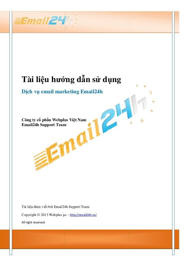 Tài liệu hướ Dịch vụ email marketing Email24h Công ty cổ phần Webplus Vi Email24h Support Team Tài liệu được viết bởi Emai...