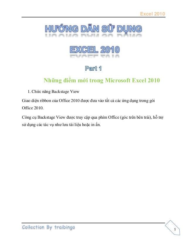 Excel 20101Những điểm mới trong Microsoft Excel 20101. Chức năng Backstage ViewGiao diện ribbon của Office 2010 được đưa v...