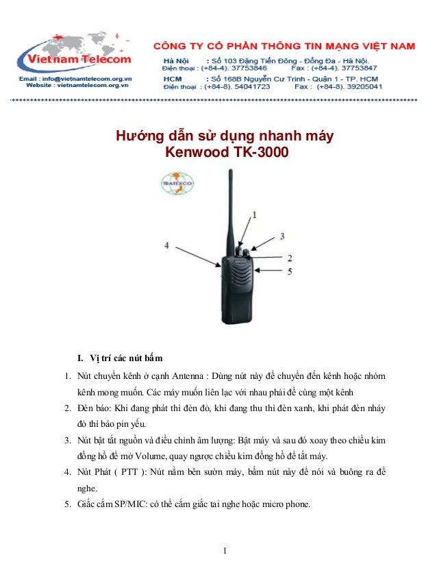 1 Hướng dẫn sử dụng nhanh máy Kenwood TK-3000 I. Vị trí các nút bấm 1. Nút chuyển kênh ở cạnh Antenna : Dùng nút này để ch...