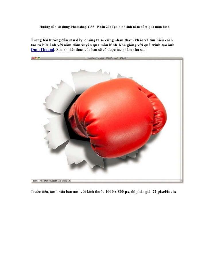 Hướng dẫn sử dụng Photoshop CS5 - Phần 20: Tạo hình ảnh nắm đấm qua màn hìnhTrong bài hướng dẫn sau đây, chúng ta sẽ cùng ...