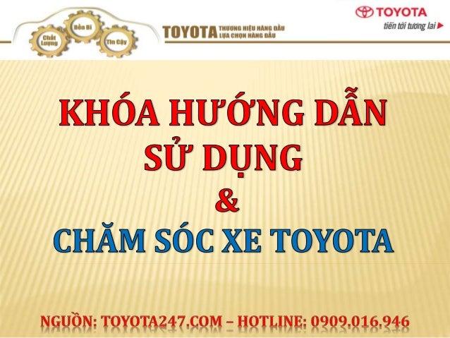 I- Mục đích khóa hướng dẫn sử dụng xe  II- Những điểm khách hàng cần lưu ý khi sử dụng xe Toyota  III- Các hoạt động chăm ...