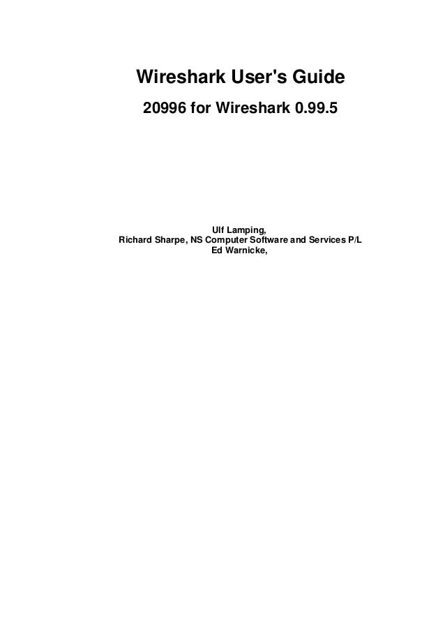 Wireshark User's Guide 20996 for Wireshark 0.99.5 Ulf Lamping, Richard Sharpe, NS Computer Software and Services P/L Ed Wa...
