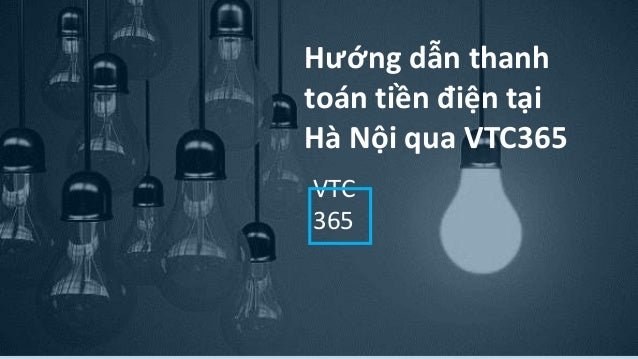 Hướng dẫn thanh toán tiền điện tại Hà Nội qua VTC365 VTC 365
