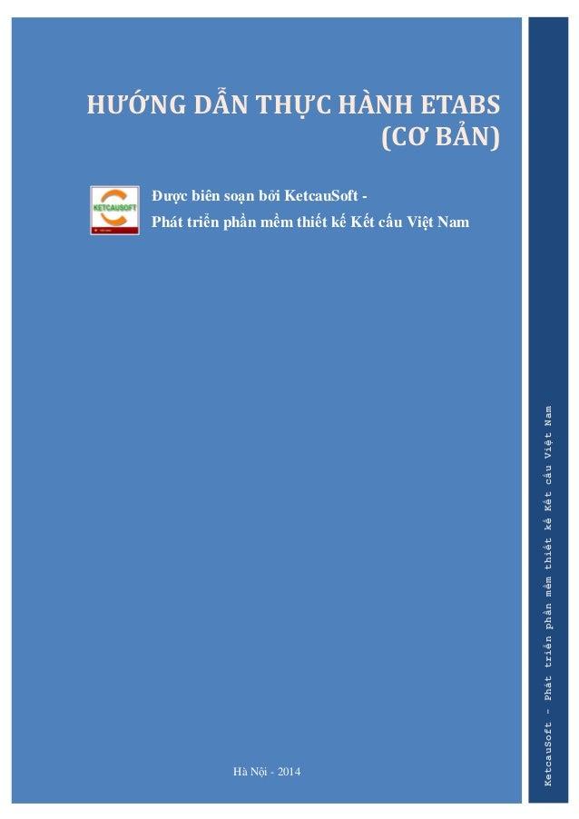Hà Nội - 2014 HƯỚNG DẪN THỰC HÀNH ETABS (CƠ BẢN) Đƣợc biên soạn bởi KetcauSoft - Phát triển phần mềm thiết kế Kết cấu Việt...