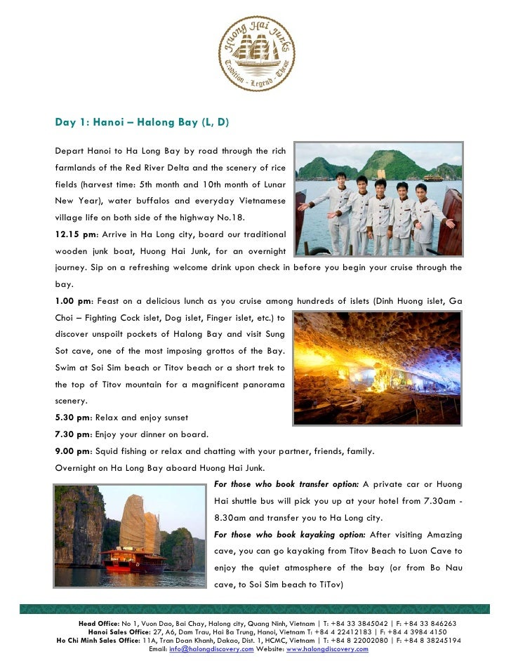 Day 1: Hanoi – Halong Bay (L, D)  Depart Hanoi to Ha Long Bay by road through the rich farmlands of the Red River Delta an...