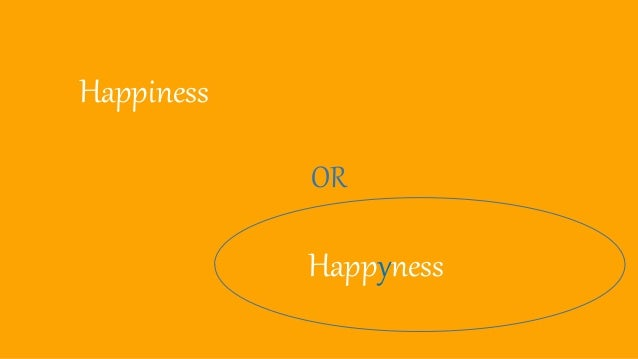 Happiness Happyness OR