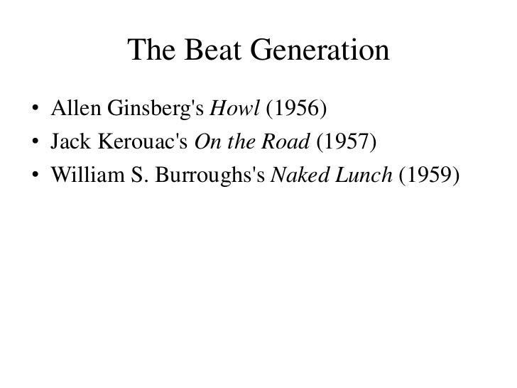 The Beat Generation• Allen Ginsbergs Howl (1956)• Jack Kerouacs On the Road (1957)• William S. Burroughss Naked Lunch (1959)