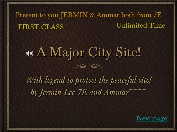 A Major City Site! <ul><li>With legend to protect the peaceful site! </li></ul><ul><li>by Jermin Lee 7E and Ammar~~~~ </li...
