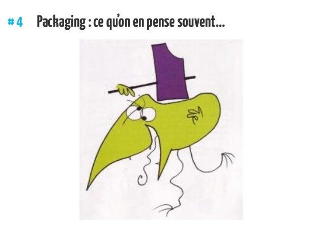 #4 Packaging:cequ'onenpensesouvent...