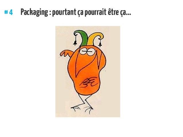 #4 Packaging:pourtantçapourraitêtreça...