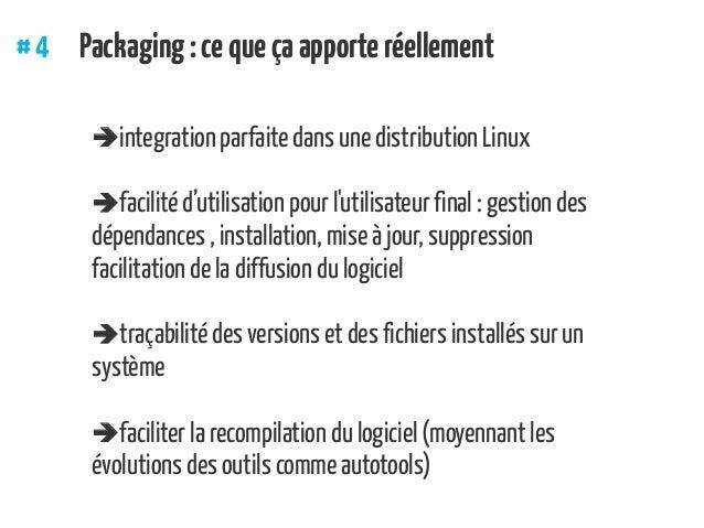 #4 Packaging:cequeçaapporteréellement integration parfaite dans une distribution Linux facilité d'utilisation pour l'ut...