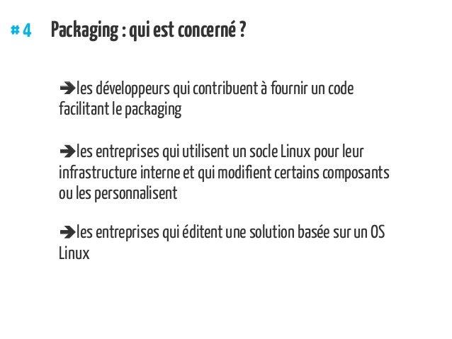 #4 Packaging:quiestconcerné? les développeurs qui contribuent à fournir un code facilitant le packaging les entreprise...