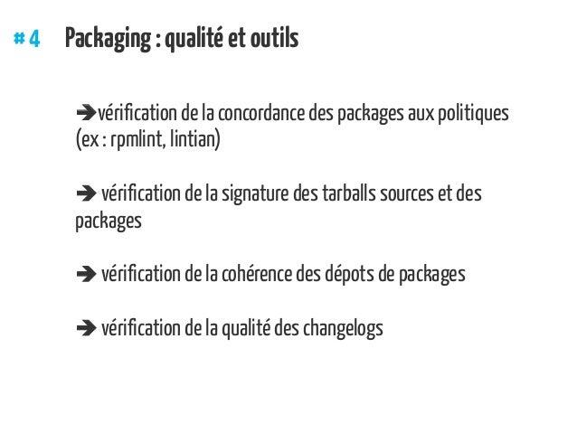 #4 Packaging:qualitéetoutils vérification de la concordance des packages aux politiques (ex: rpmlint, lintian)  vérifi...
