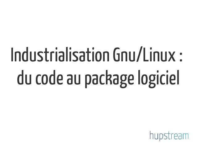 Industrialisation Gnu/Linux : du code au package logiciel