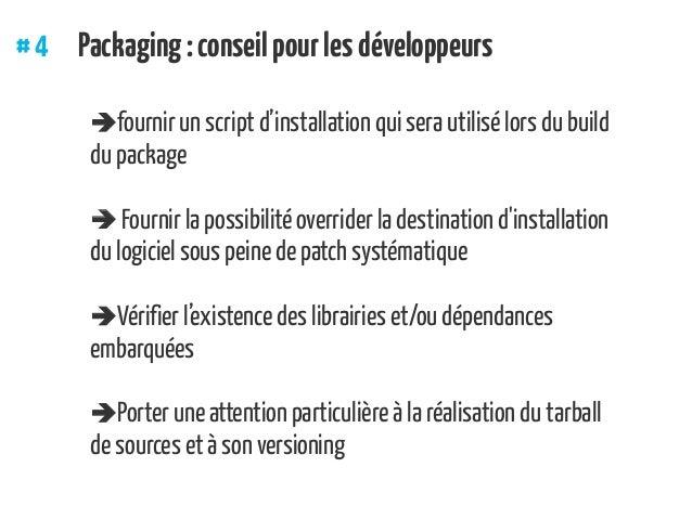 #4 Packaging:conseilpourlesdéveloppeurs fournir un script d'installation qui sera utilisé lors du build du package  Fou...
