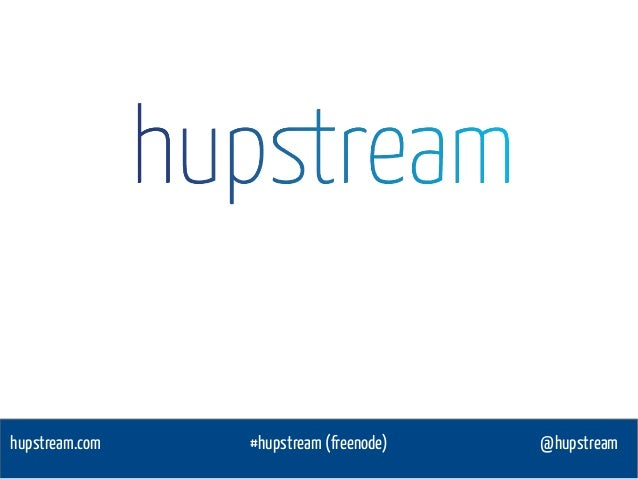 @hupstreamhupstream.com #hupstream (freenode)