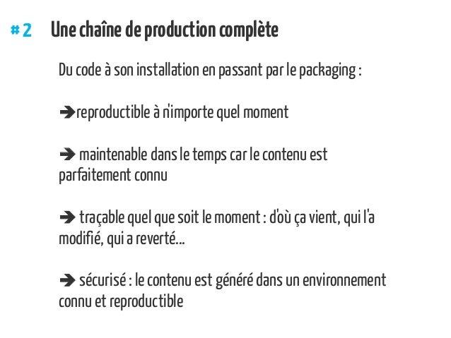 Du code à son installation en passant par le packaging: reproductible à n'importe quel moment  maintenable dans le temp...