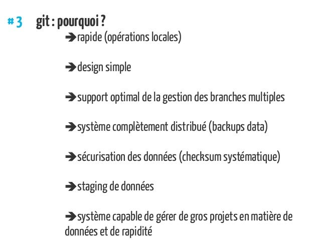 #3 git:pourquoi? rapide (opérations locales) design simple support optimal de la gestion des branches multiples syst...