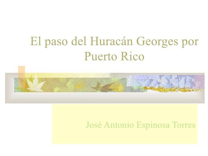 El paso del Huracán Georges por Puerto Rico José Antonio Espinosa Torr es