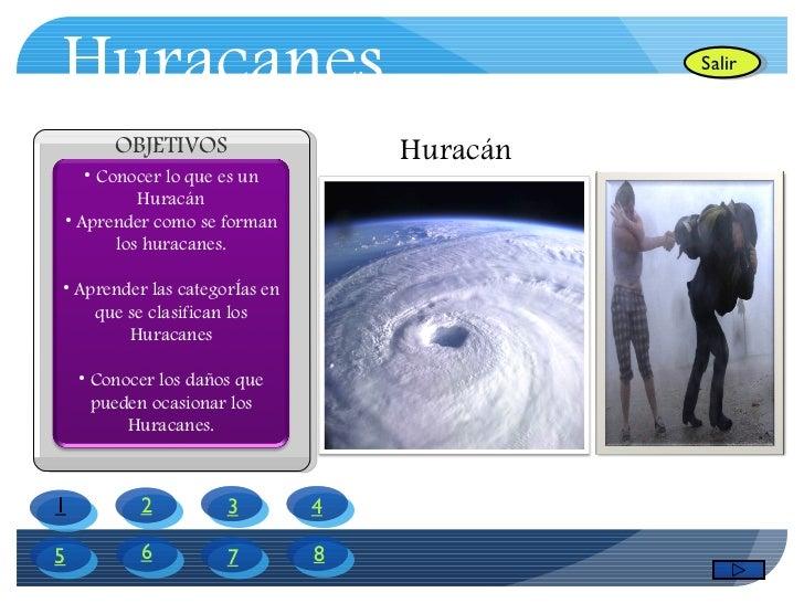 Huracanes OBJETIVOS Salir 2 1 4 3 6 5 7 8 Huracán Por: Héctor Pacheco Pérez y Juan G Ortiz Horrach <ul><li>Conocer lo que ...