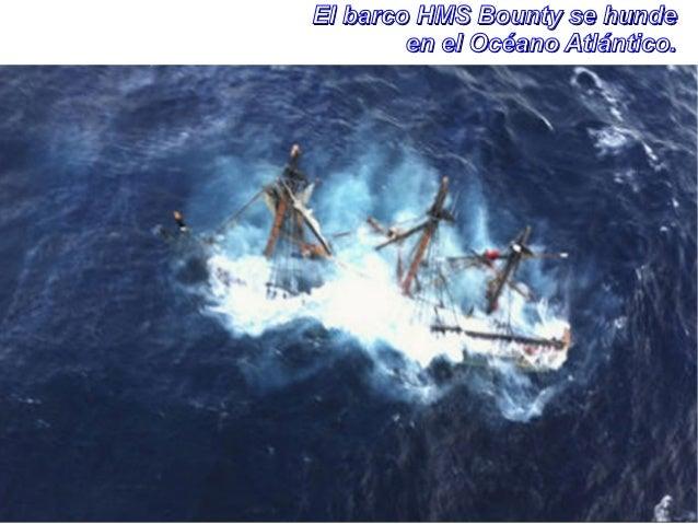 El barco HMS Bounty se hunde        en el Océano Atlántico.