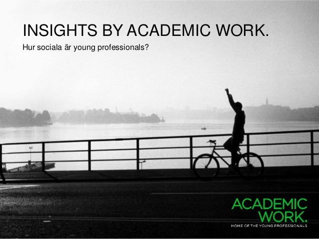 INSIGHTS BY ACADEMIC WORK.Hur sociala är young professionals?